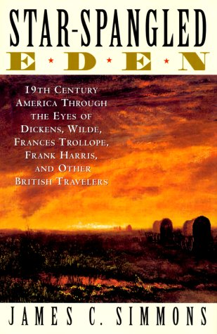 STAR-SPANGLED EDEN 19th Century America Through the Eyes of Dickens, Wilde, Frances Trollope, Fra...
