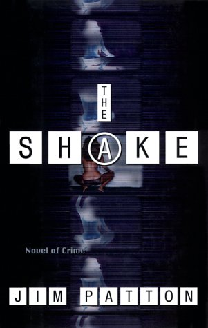 The Shake: A Novel of Crime: Patton, Jim
