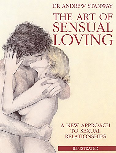 9780786707409: The Art of Sensual Loving: A New Approach to Sexual Relationships (Stanway, Andrew)