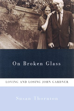 9780786707744: On Broken Glass: Loving and Losing John Gardner