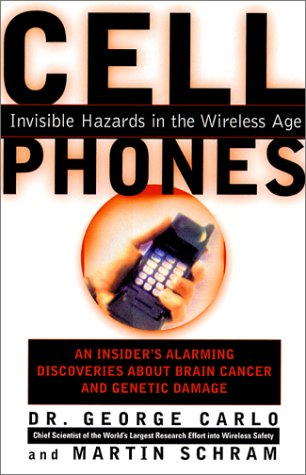 CELL PHONES: INVISIBLE HAZARDS in the WIRELESS AGE; an INSIDER`s ALARMING DISCOVERIES ABOUT CANCER ...