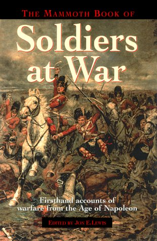 9780786708338: The Mammoth Book of Soldiers at War: Firsthand Accounts of Warfare from the Age of Napoleon