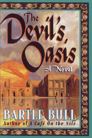 The Devil's Oasis: A Novel: Bull, Bartle