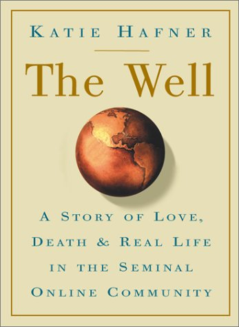 9780786708468: The Well: A Story of Love, Death & Real Life in the Seminal Online Community