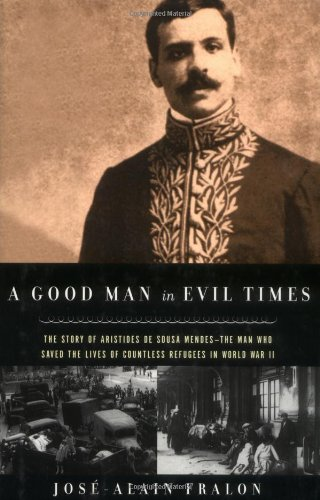 9780786708482: A Good Man in Evil Times: The Heroic Story of Aristides De Sousa Mendes - The Man Who Saved the Lives of Countless Refugess in World War II