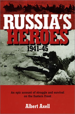 Russia's Heroes, 1941-45: An Epic Account of: Axell, Albert