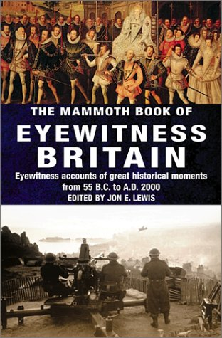 9780786709298: The Mammoth Book of Eyewitness Britain: Eyewitness Accounts of Great Historical Moments from 55 B.C. to A.D. 2000