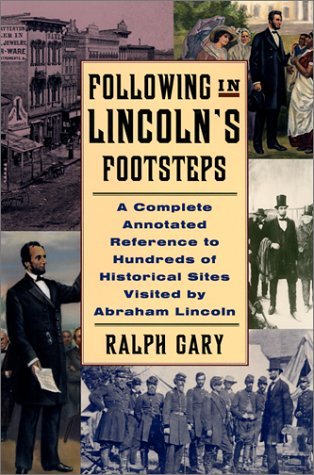9780786709410: Following in Lincoln's Footsteps: A Complete Annotated Reference to Hundreds of Historical Sites Visited by Abraham Lincoln (Illinois)