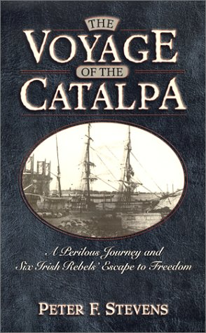 9780786709748: The Voyage of the Catalpa: A Perilous Journey and Six Irish Rebels' Escape to Freedom