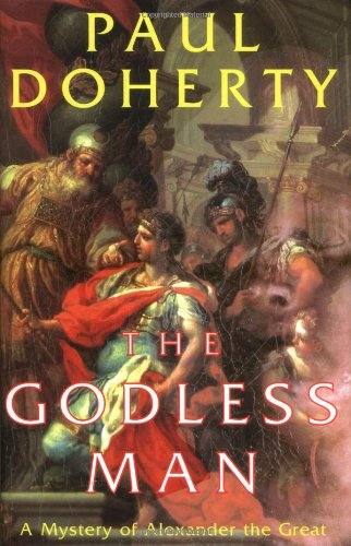9780786709953: The Godless Man: A Mystery of Alexander the Great