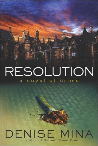 Resolution: A Novel of Crime [First Carroll & Graf Edition]: Mina, Denise