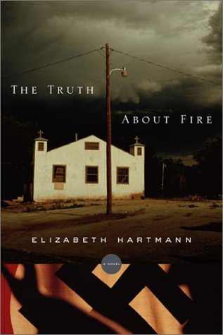 The Truth About Fire: A Novel: Hartmann, Elizabeth