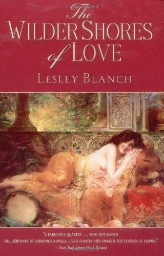 The Wilder Shores of Love: The Exotic: Lesley Blanch