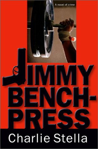 Jimmy Bench-Press: A Novel of Crime: Stella, Charlie