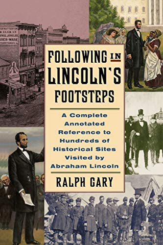 9780786710683: Following in Lincoln's Footsteps: A Complete Annotated Reference to Hundreds of Historical Sites Visited by Abraham Lincoln (Illinois)