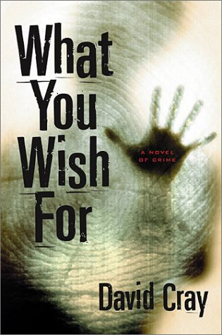 What You Wish For (Otto Penzler Books): Cray, David