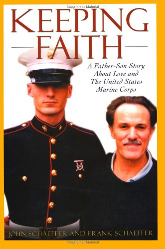 Keeping Faith: A Father-Son Story About Love and the United States Marine Corps: Schaeffer, John; ...