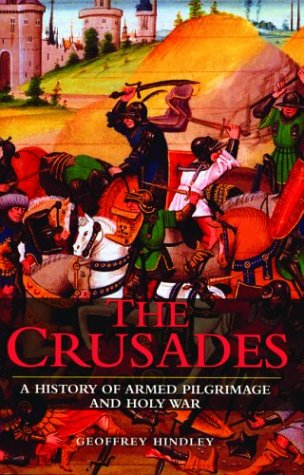 The Crusades - A History of Armed: Geoffrey Hindley