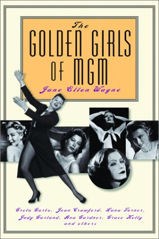9780786711178: The Golden Girls of Mgm: Greta Garbo, Joan Crawford, Lana Turner, Judy Garland, Ava Gardner, Grace Kelly and Others