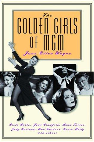 9780786711178: The Golden Girls of Mgm: Greta Garbo, Joan Crawford, Lana Turner, Judy Garland, Ava Gardner, Grace Kelly and Others