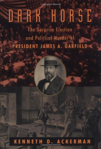 The Dark Horse: The Surprise Election and Political Murder of President James A. Garfield (Signed)