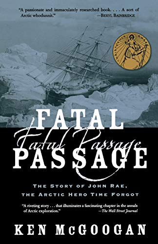 9780786711567: Fatal Passage: The Story of John Rae, the Arctic Hero Time Forgot