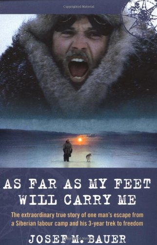9780786712076: As Far as My Feet Will Carry Me: The Extraordinary True Story of One Man's Escape from a Siberian Labour Camp and His 3-Year Trek to Freedom