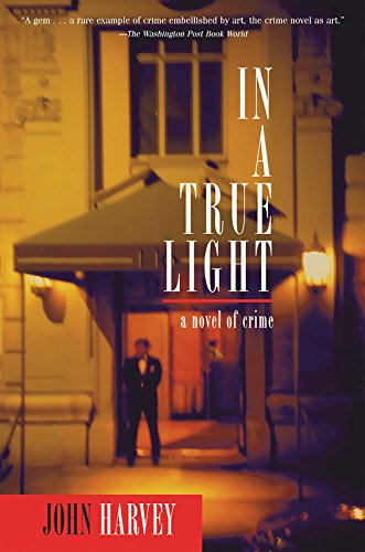 In a True Light: A Novel of: John Harvey