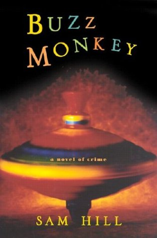 Buzz Monkey: A Novel of Crime: Hill, Sam