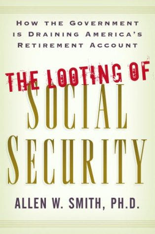 The Looting of Social Security: How the: Smith, Ph.D. Allen