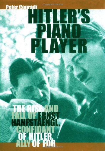 9780786712830: Hitler's Piano Player: The Rise and Fall of Ernst Hanfstaengl, Confidante of Hitler, Ally of FDR