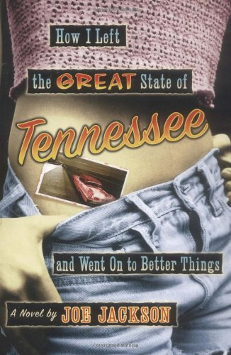 9780786712847: How I Left the Great State of Tennessee and Went on to Better Things: A Novel