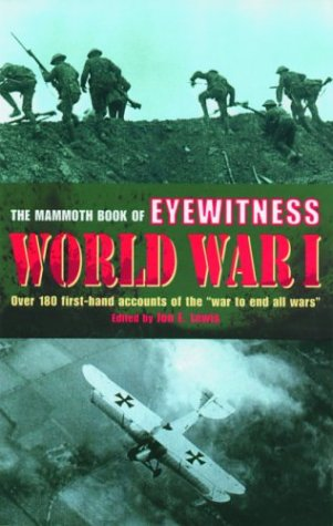 9780786712885: The Mammoth Book of Eyewitness World War I: Over 180 First-Hand Accounts of the War to End All Wars