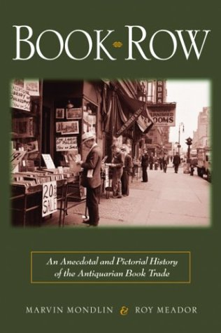 Book Row: An Anecdotal and Pictorial History of the Antiquarian Book Trade: Mondlin, Marvin; Meador...