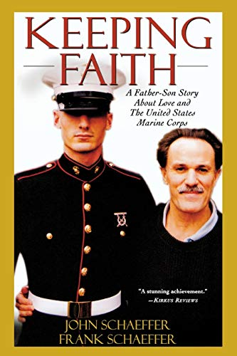 Keeping Faith: A Father-Son Story About Love and the United States Marine Corps: Schaeffer, John, ...
