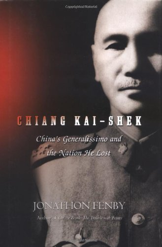 Chiang Kai shek : China's Generalissimo and the nation he lost.: Fenby, Jonathan.