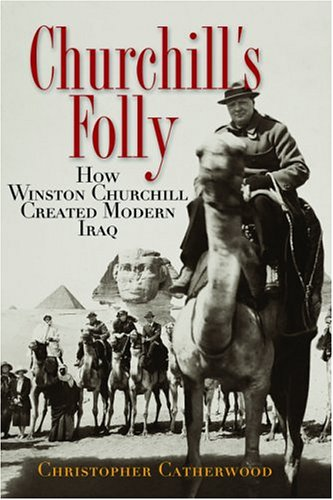 9780786713516: Churchill's Folly: How Winston Churchill Created Modern Iraq