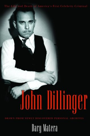 9780786713547: John Dillinger: The Life and Death of America's First Celebrity Criminal