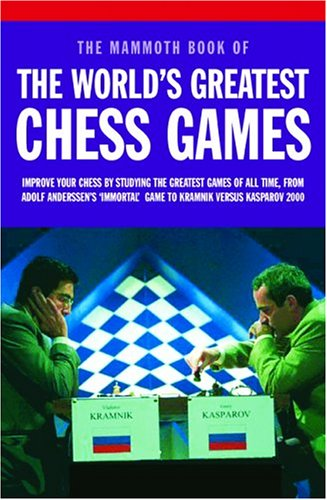 9780786714117: Mammoth Book of the World's Greatest Chess Games: Improve Your Chess by Studying the Greatest Games of All time, from Adolf Anderssen's 'Immortal' Game to Kramnik Versus Kasparov 2000
