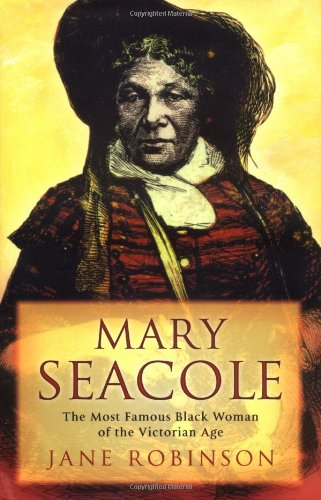 9780786714148: Mary Seacole: The Most Famous Black Woman of the Victorian Age: The Black Woman Who Invented Modern Nursing