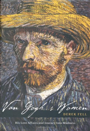 Van Gogh's Women: His Love Affairs and a Journey into Madness (9780786714254) by Derek Fell