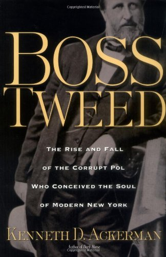 Boss Tweed The Rise and Fall of: Ackerman, Kenneth D.