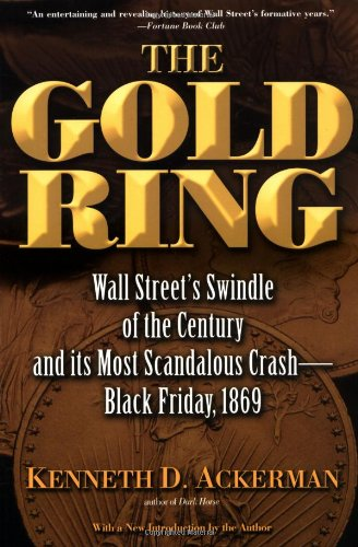 9780786714421: The Gold Ring: Jim Fisk, Jay Gould, and Black Friday, 1869
