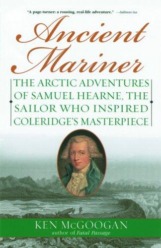 9780786714896: Ancient Mariner: The Arctic Adventures of Samuel Hearne, the Sailor Who Inspired Coleridge's Masterpiece
