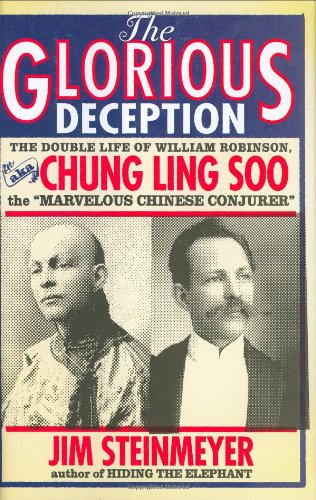 "9780786715121: The Glorious Deception: The Double Life Of William Robinson, Aka Chung Ling Soo, The ""Marvelous Chinese Conjurer"""