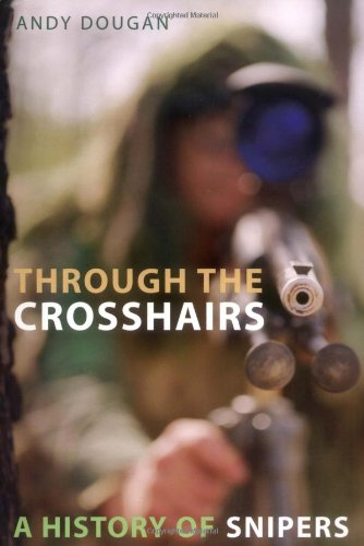 9780786715237: Through the Crosshairs: A History of Snipers