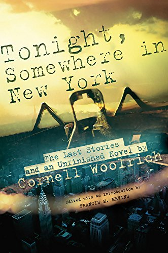 Tonight, Somewhere in New York: The Last Stories and an Unfinished Novel: Woolrich, Cornell- Editor...