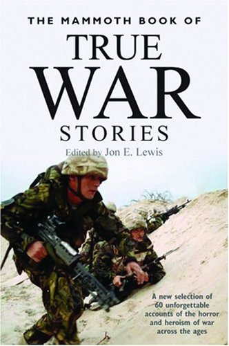 The Mammoth Book of True War Stories: Jon E. Lewis