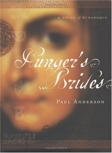 HUNGER'S BRIDES: A Novel of the Baroque (SIGNED): Anderson, W. Paul