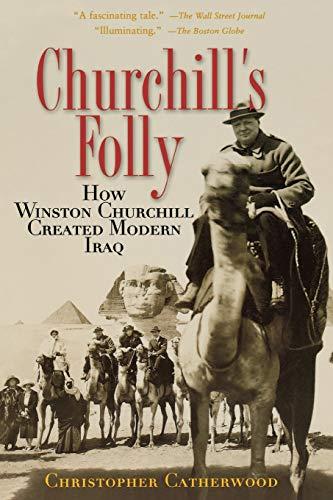 9780786715572: Churchill's Folly: How Winston Churchill Created Modern Iraq